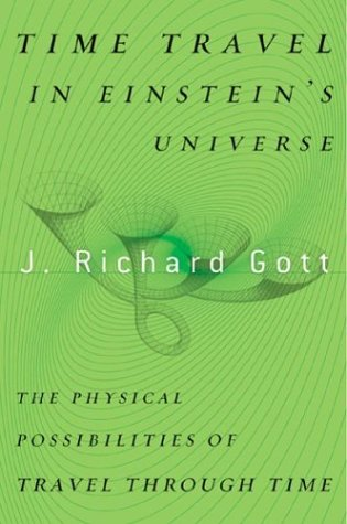 Time Travel in Einstein's Universe: The Physical Possibilities of Travel Through Time por J. Richard, III Gott