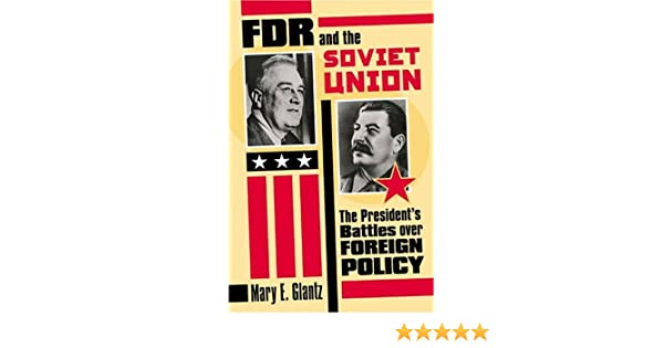 Fdr And The Soviet Union The Presidents Battles Over Foreign