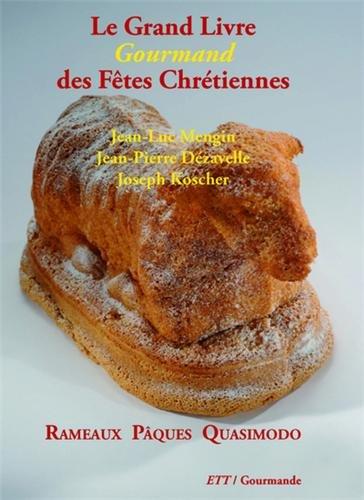 Le Grand Livre Gourmand des Ftes Chrtiennes : Rameaux Pques Quasimodo