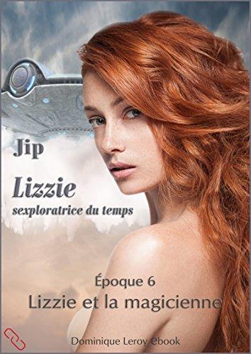LIZZIE, époque 6 – Lizzie et la magicienne: Lizzie, sexploratrice du temps (De fil en soie) par Jip