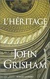 L' héritage : roman / John Grisham | Grisham, John (1955-....). Auteur