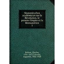 Souvenirs d'un académicien sur la Révolution, le premier Empire et la Restauration. 1