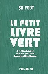 Le petit livre vert : Anthologie de la parole footballistique