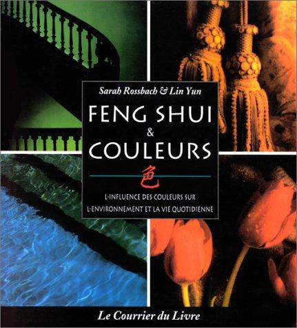 FENG SHUI & COULEURS. L'influence des couleurs sur l'environnement et la vie quotidienne par Sarah Rossbach, Yun Lin