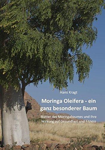 Moringa-bäume (Moringa Oleifera –  ein ganz besonderer Baum: Blätter des Moringabaumes und Ihre Wirkung auf Gesundheit und Fitness)
