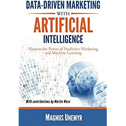 Data-Driven Marketing with Artificial Intelligence: Harness the Power of Predictive Marketing and Machine Learning