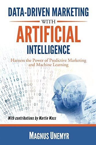 Data-Driven Marketing with Artificial Intelligence: Harness the Power of Predictive Marketing and Machine Learning por Magnus Unemyr