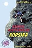 Genuß-Kletteratlas Korsika. Die 150 schönsten Kletterrouten im Schwierigkeitsbereich 1+ bis 7-.