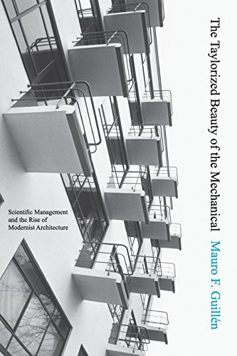 The Taylorized Beauty of the Mechanical: Scientific Management and the Rise of Modernist Architecture (Princeton Studies in Cultural Sociology) by Mauro F. Guill?n (2008-10-26)