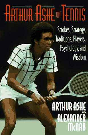 Arthur Ashe on Tennis: Strokes, Strategies, Traditions, Players, Psychology, and Wisdom por Arthur Ashe