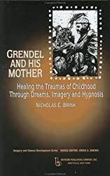 Grendel and His Mother: Healing the Traumas of Childhood Through Dreams, Imagery and Hypnosis