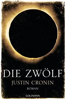 Die Zwölf: Passage-Trilogie  - Roman - von [Cronin, Justin]