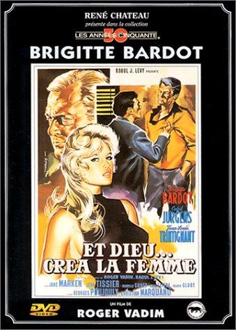 Dieu Crea Femme - Brigitte Bardot : Et Dieu Crea La