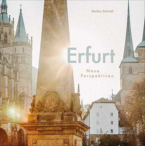 Erfurt, neue Perspektiven der thüringischen Landeshauptstadt, rund 60 brillante Fotografien aus ungewöhnlichen Blickwinkeln laden zum Entdecken ein (Sutton Momentaufnahmen)