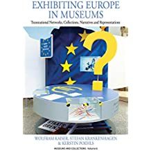 Exhibiting Europe in Museums: Transnational Networks, Collections, Narratives, and Representations (Museums and Collections)
