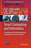Smart Computing and Informatics: Proceedings of the First International Conference on SCI 2016, Volume 1 (Smart Innovation, Systems and Technologies, Band 77)