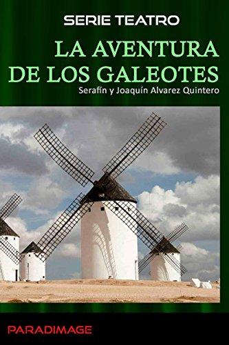 La Aventura de los Galeotes: Adaptación escénica del capítulo XXII 1ª parte de DON QUIJOTE DE LA MANCHA en un acto (Teatro) por Serafin Alvarez Quintero