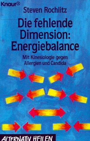 Die fehlende Dimension: Energiebalance. Mit Kinesiologie gegen Allergien und Candida