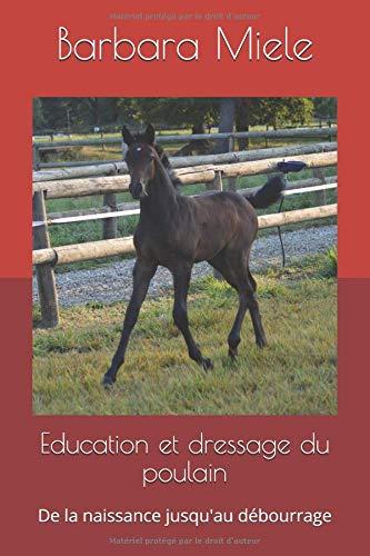 Education et dressage du poulain: De la naissance jusqu' au débourrage par  Barbara Miele