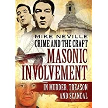 Crime and the Craft: Masonic Involvement in Murder, Treason and Scandal