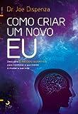 Como Criar um Novo Eu (Portuguese Edition)