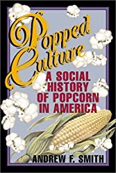 Popped Culture: A Social History of Popcorn in America by SMITH ANDREW F (2001-03-17)