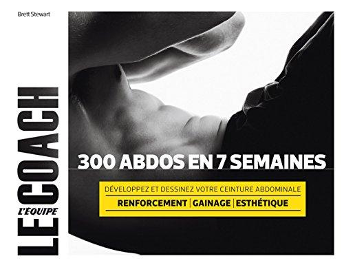 300 abdos en 7 semaines: Développez et dessinez votre ceinture abdominale