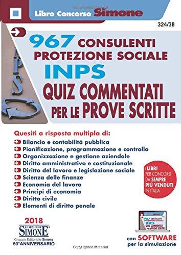 967 Consulenti Protezione Sociale INPS. Quiz commentati per le prove scritte. Con software di simulazione