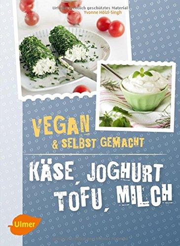 Preisvergleich Produktbild Käse, Joghurt, Tofu, Milch. Vegan und selbstgemacht