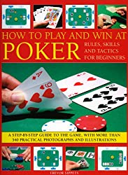 How to Play and Win at Poker: Skills and Tactics for Beginners - A Practical Guide to the Game