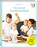 Das gesunde Familienkochbuch: natürlich kochen - ausgewogen ernähren - genussvoll leben. 75 ausgewogene Rezepte, frisch und leicht, für mehr Genuss am Familientisch