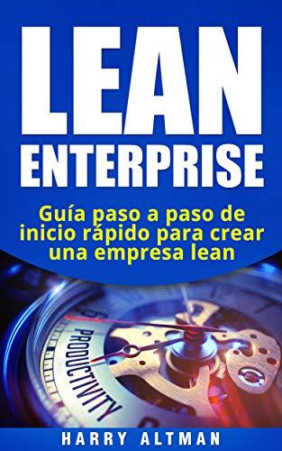 LEAN ENTERPRISE: Guía paso a paso de inicio rápido para crear una empresa lean (Lean Enterprise in Spanish/ Lean Enterprise en Español)