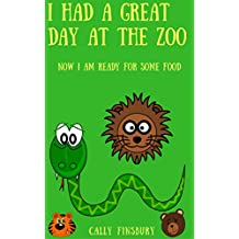 Had a great day at the zoo: Now I am in the mood for some food (Teaching gratitude and gratefulness Book 1) (English Edition)