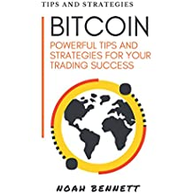 Bitcoin: Powerful Tips And Strategies For Your Trading Success (English Edition)