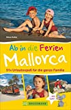 Familienreiseführer Mallorca: Urlaubsspaß für die ganze Familie -  Mit Urlaubsideen für Ausflüge mit Kindern auf Mallorca, familienfreundliche Strände u.v.m.  Ab in die Ferien nach Mallorca!