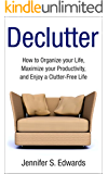 Declutter: How to Organize your Life, Maximize your Productivity, and Enjoy a Clutter-Free Life (Life Simplified)