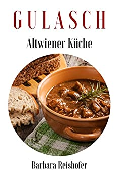 GULASCH (Altwiener Küche 2) (German Edition) par [Reishofer, Barbara]