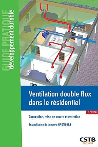 Ventilation double flux dans le résidentiel: Conception, mise en oeuvre et entretien. En application de la norme NF DTU 68.3 par Anne-Marie Bernard
