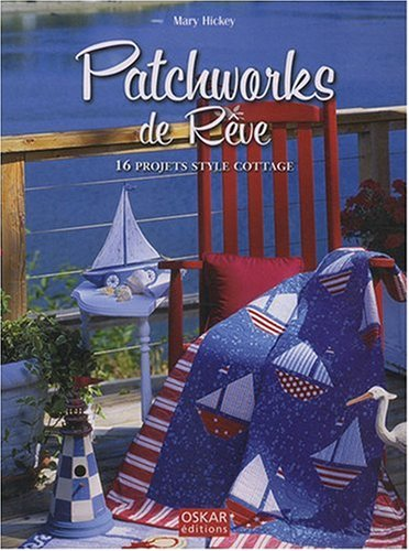 Patchworks de Rêve : 16 Projets style Cottage par Mary Hickey