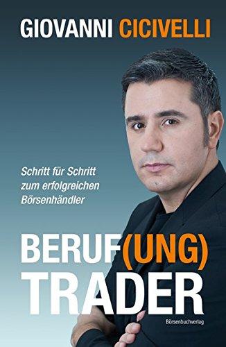 Beruf(ung) Trader: Schritt für Schritt zum erfolgreichen Börsenhändler