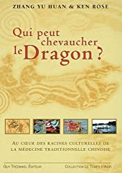 Qui pourrait chevaucher le dragon ? : Aux racines de la médecine traditionnelle chinoise