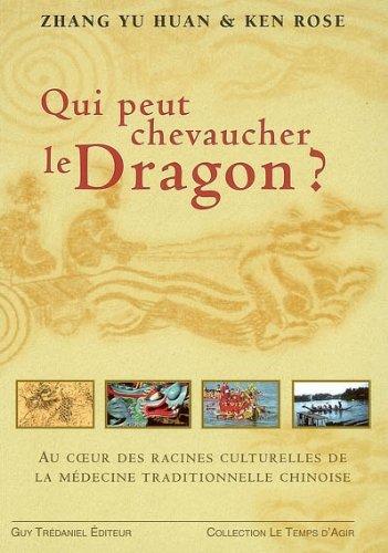 Qui pourrait chevaucher le dragon ? : Aux racines de la médecine traditionnelle chinoise par Yu-Huan Zhang