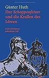 Der Schoppenfetzer und die Krallen des Löwen: Erich Rottmanns siebzehnter Fall von Günter Huth