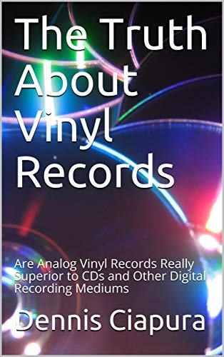The Truth About Vinyl Records: Are Analog Vinyl Records Really Superior to CDs and Other Digital Recording Mediums (English Edition)