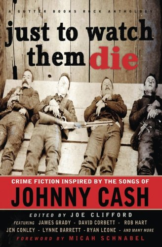 Just To Watch Them Die: Crime Fiction Inspired By the Songs of Johnny Cash (Gutter Books Rock Anthologies)