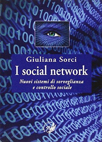 I social network. Nuovi sistemi di sorveglianza e controllo (Sicurezza e sistemi di sorveglianza)