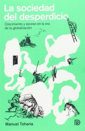 La sociedad del desperdicio: Crecimiento y exceso en la era de la globalización (Modelos para armar) por Manuel Toharia Cortés