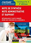 Note de synthèse, note administrative et rappo - Méthodologie et sujets corrigés dédiés aux concours de la catégorie A