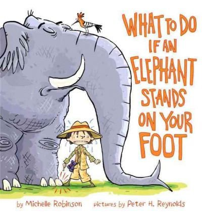 What To Do If an Elephant Stands On Your Foot by Michelle Robinson (2012-07-05)