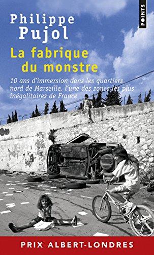 La Fabrique du monstre - 10 ans d'immersion dans les quartiers nord de Marseille par Philippe Pujol